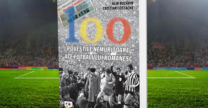 """Cadou de sărbători: """"100 - Poveștile nemuritoare ale fotbalului românesc"""", la doar 150 lei"""